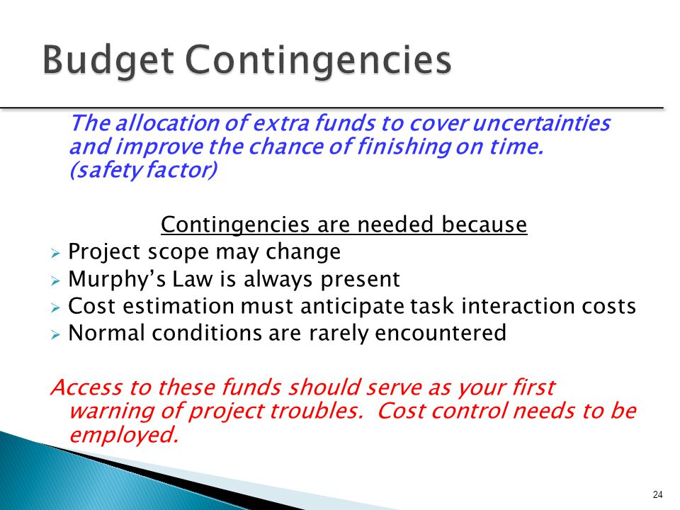 Contingencies are needed because