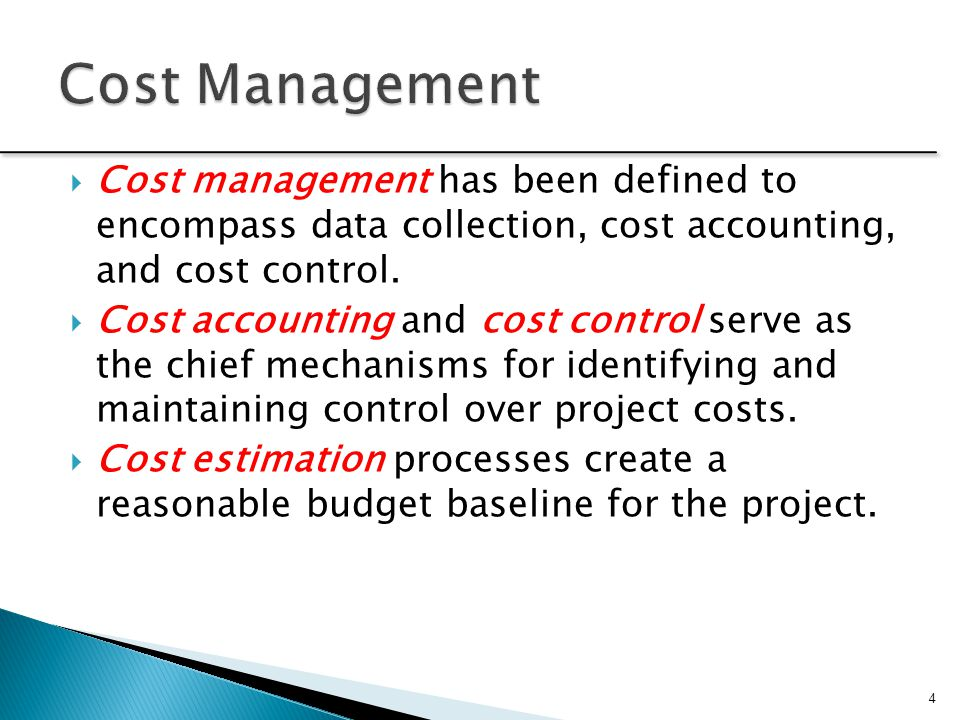 Cost Management Cost management has been defined to encompass data collection, cost accounting, and cost control.