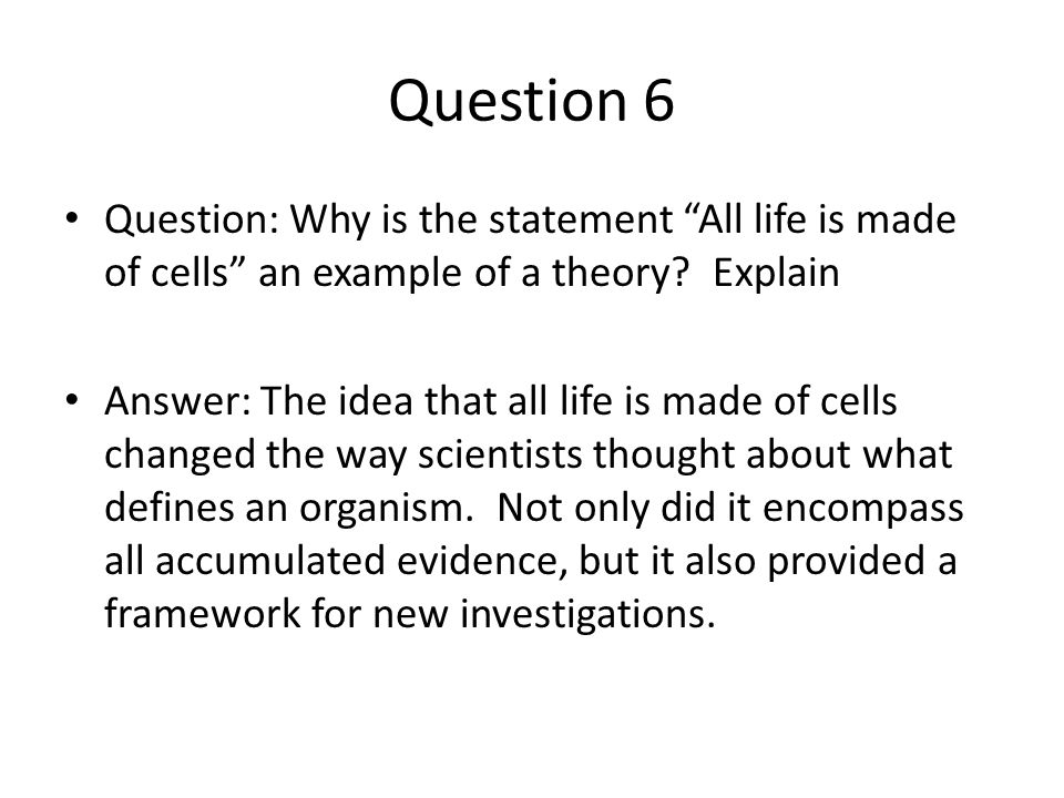 Question 6 Question: Why is the statement All life is made of cells an example of a theory Explain.