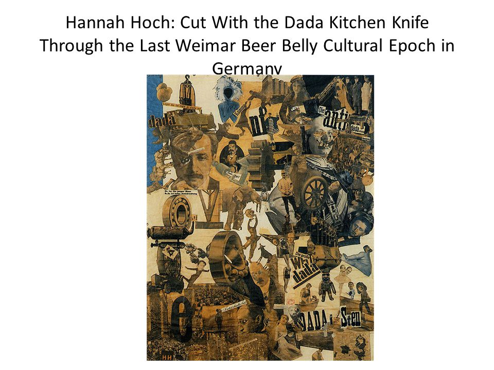 Hannah Hoch: Cut With the Dada Kitchen Knife Through the Last Weimar Beer Belly Cultural Epoch in Germany