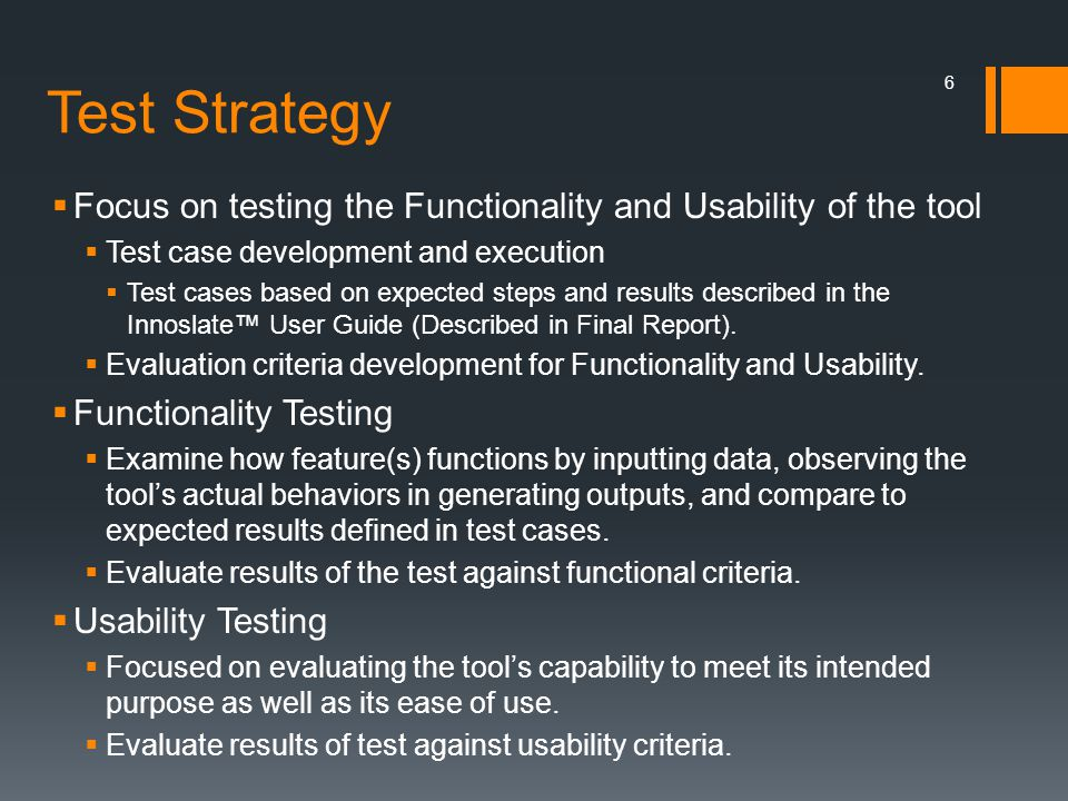 Test Strategy Focus on testing the Functionality and Usability of the tool. Test case development and execution.