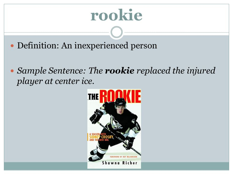 rookie Definition: An inexperienced person