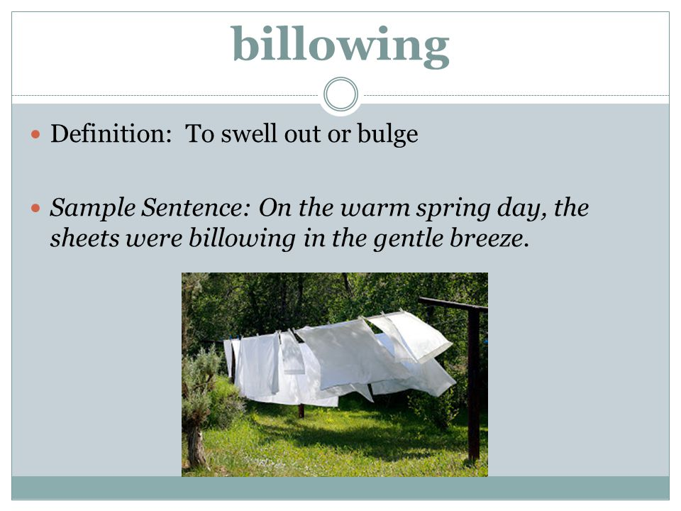billowing Definition: To swell out or bulge