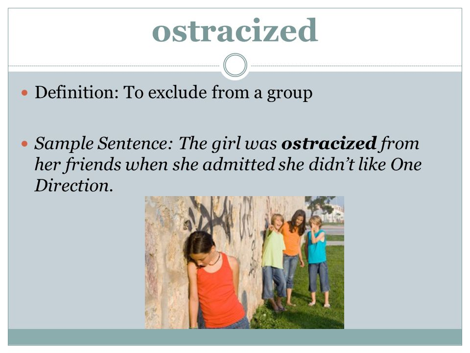 ostracized Definition: To exclude from a group