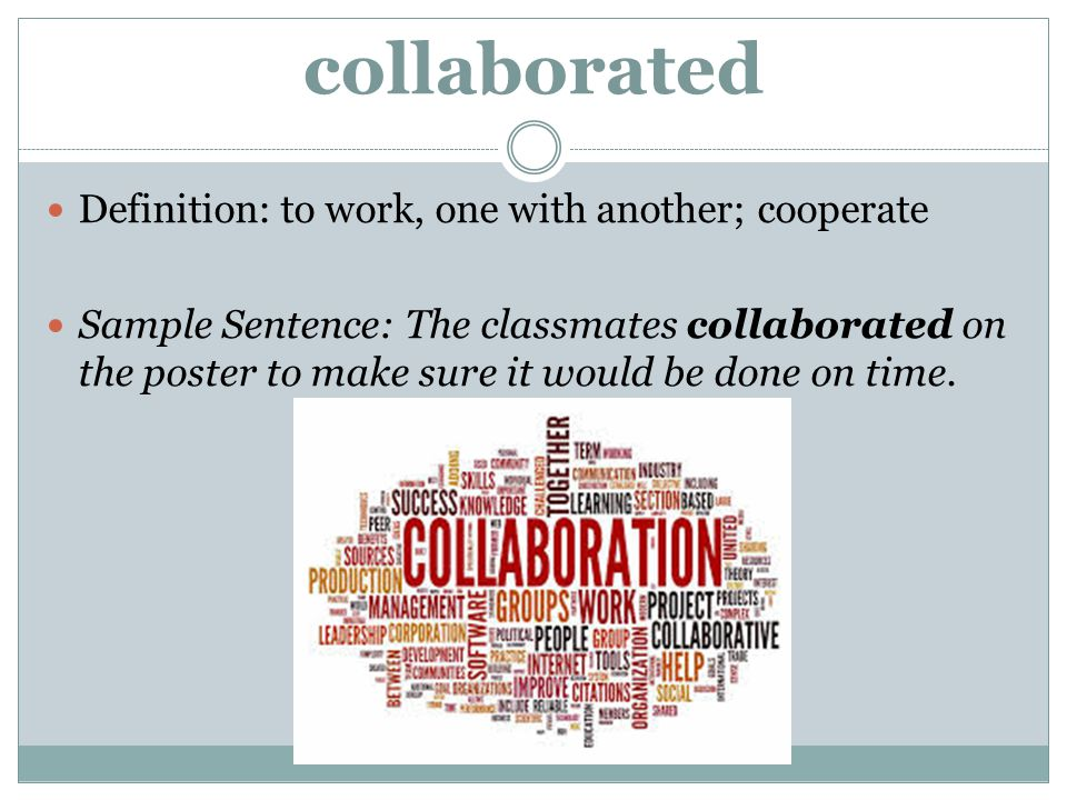 collaborated Definition: to work, one with another; cooperate
