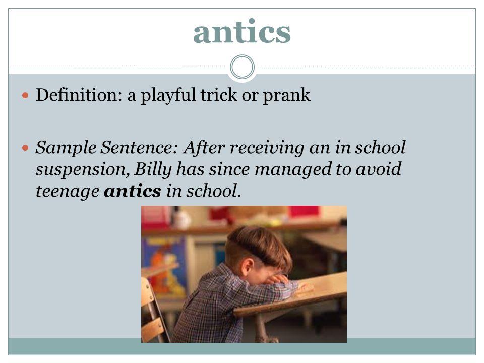 antics Definition: a playful trick or prank