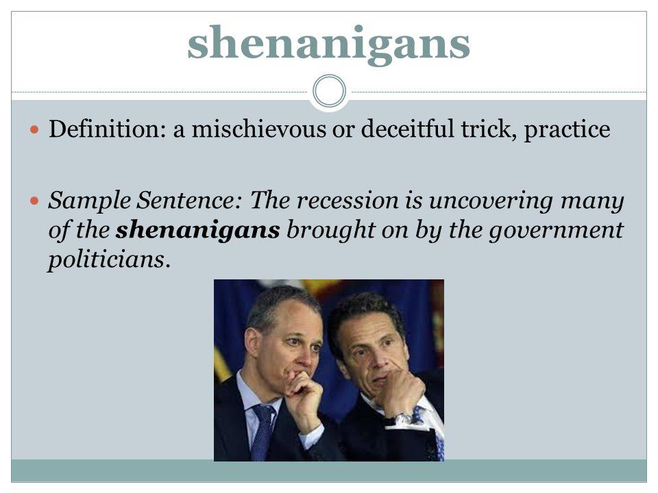 shenanigans Definition: a mischievous or deceitful trick, practice