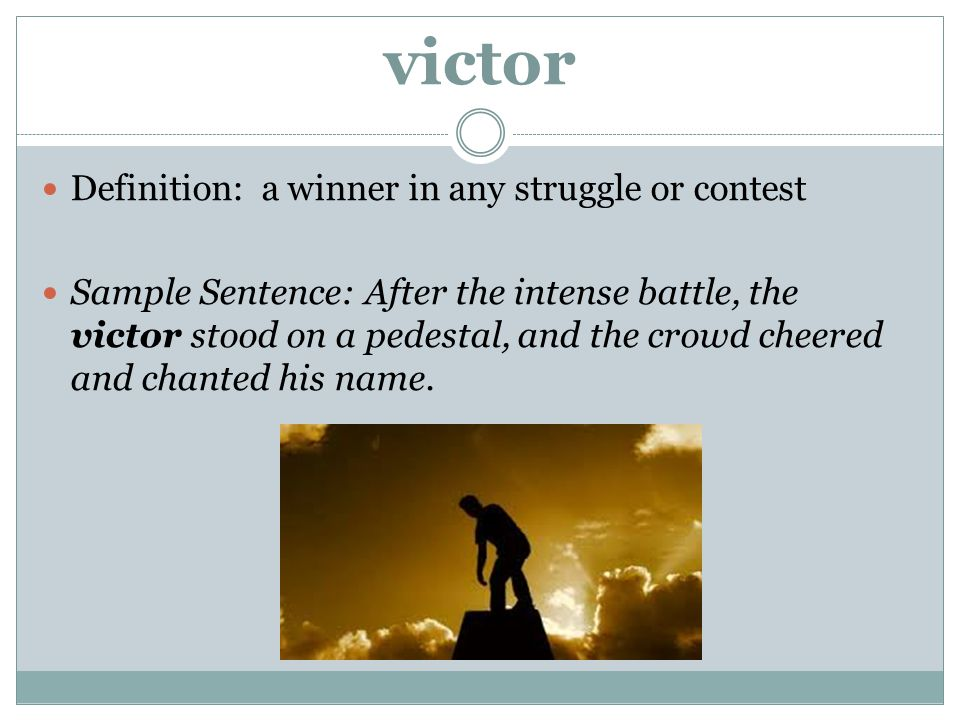 victor Definition: a winner in any struggle or contest