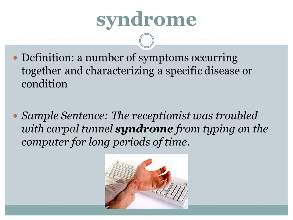 syndrome Definition: a number of symptoms occurring together and characterizing a specific disease or condition.