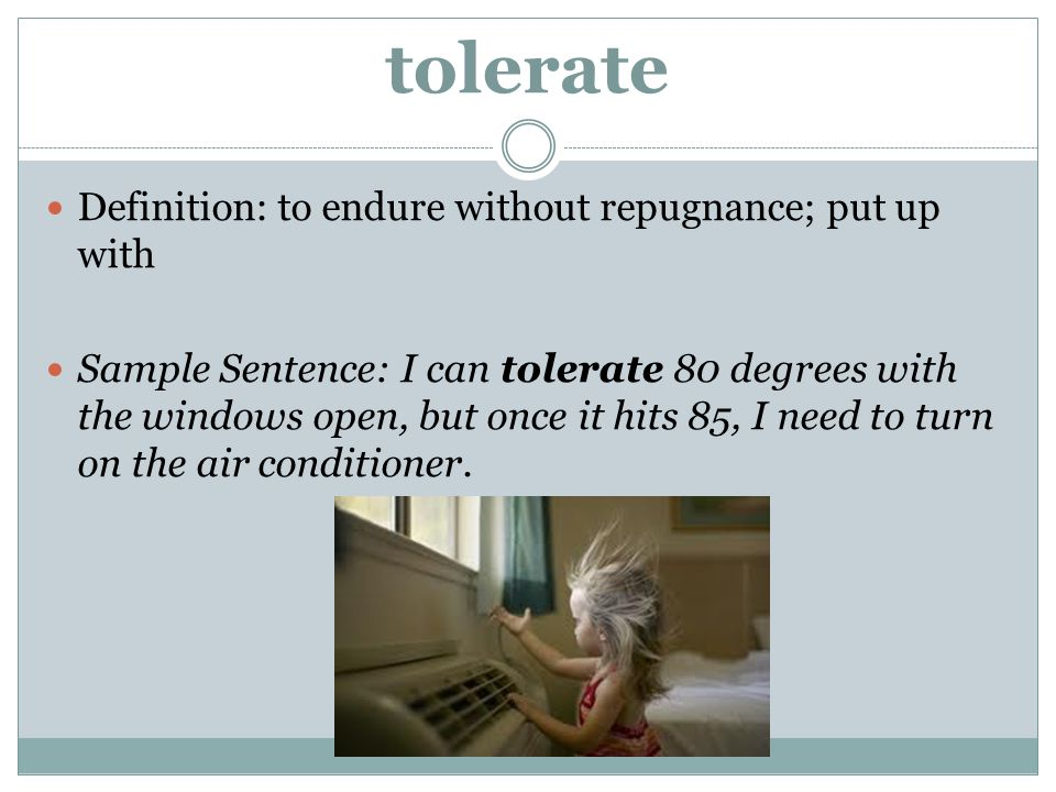 tolerate Definition: to endure without repugnance; put up with