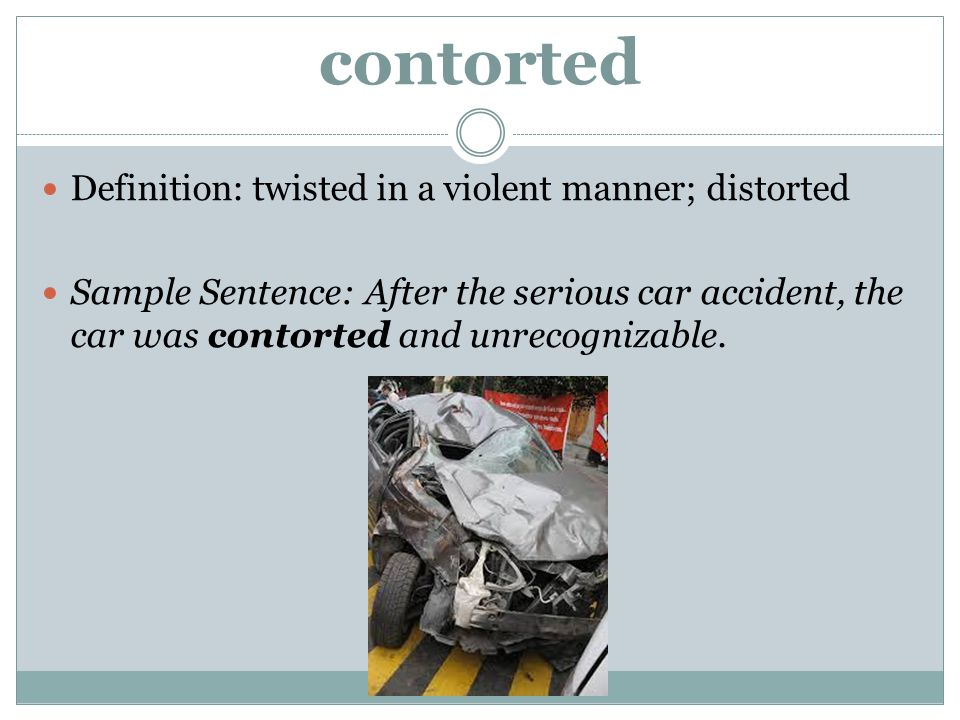 contorted Definition: twisted in a violent manner; distorted