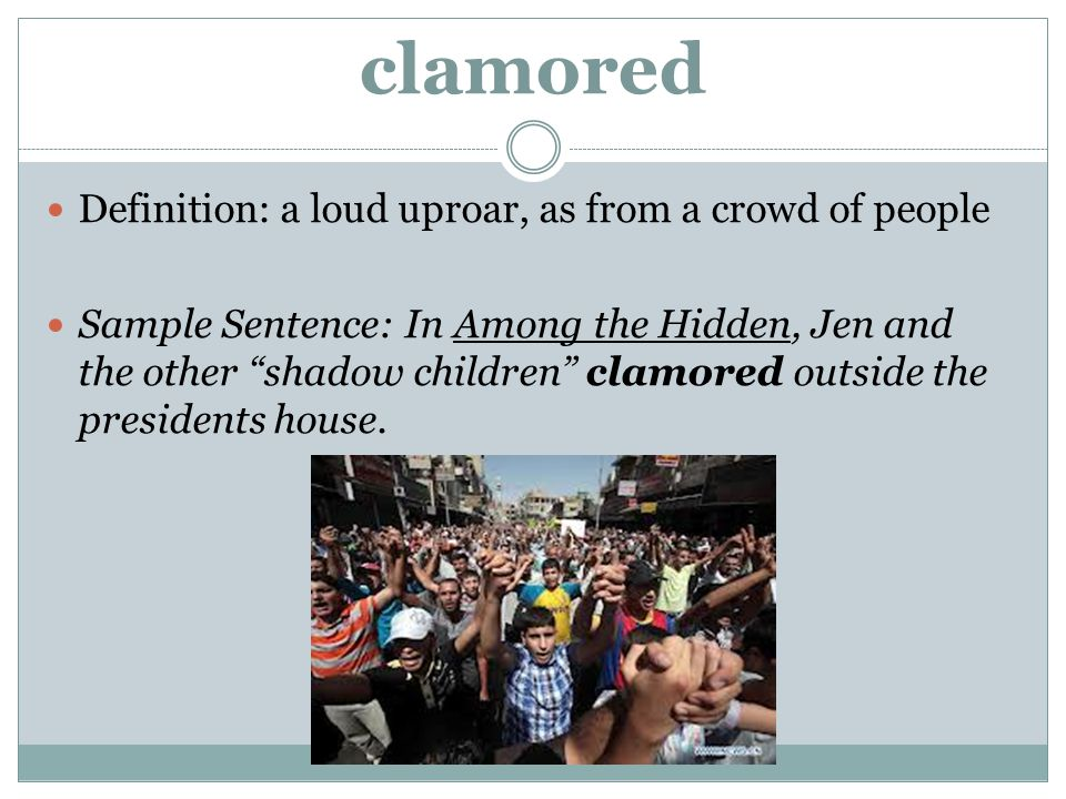 clamored Definition: a loud uproar, as from a crowd of people