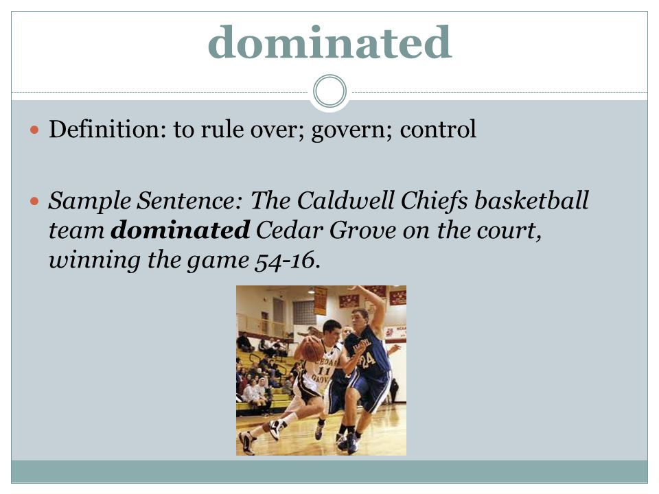 dominated Definition: to rule over; govern; control