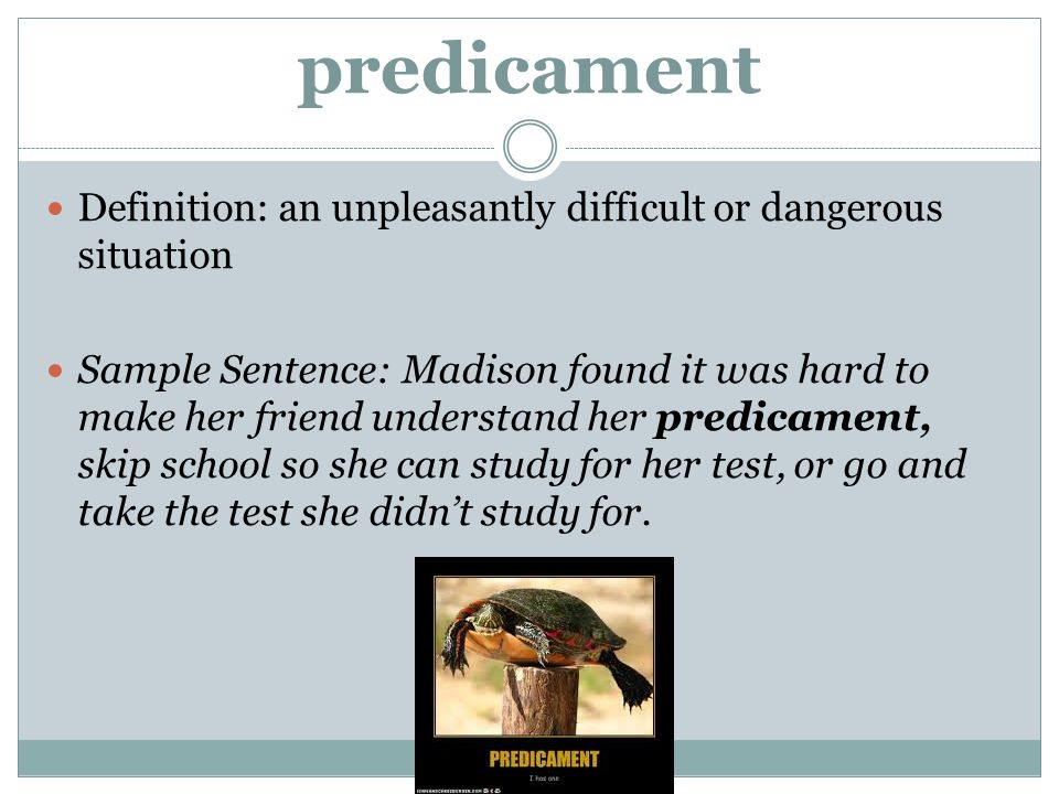predicament Definition: an unpleasantly difficult or dangerous situation.