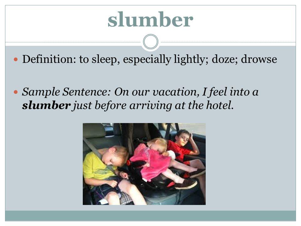 slumber Definition: to sleep, especially lightly; doze; drowse