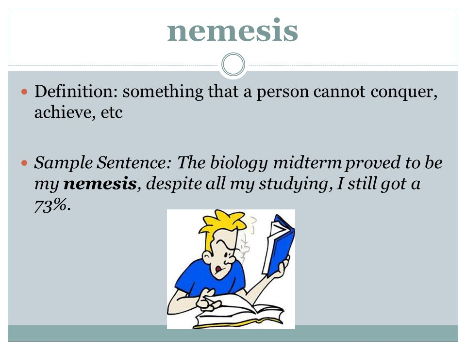 nemesis Definition: something that a person cannot conquer, achieve, etc.