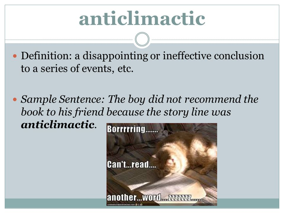 anticlimactic Definition: a disappointing or ineffective conclusion to a series of events, etc.