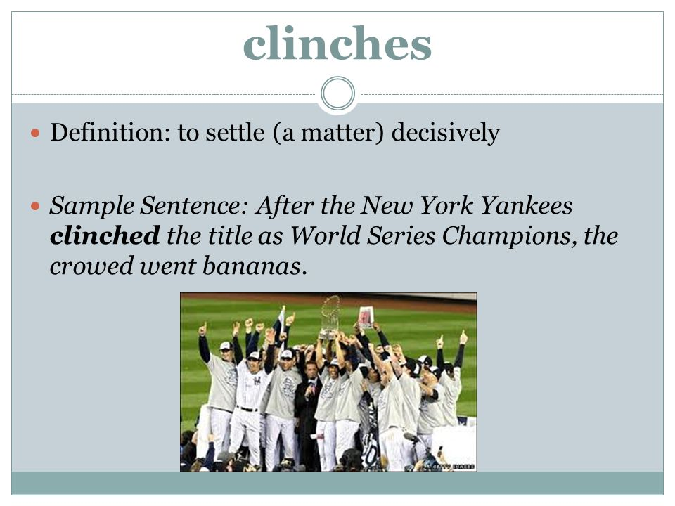 clinches Definition: to settle (a matter) decisively