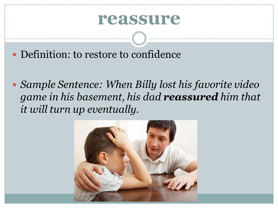 reassure Definition: to restore to confidence