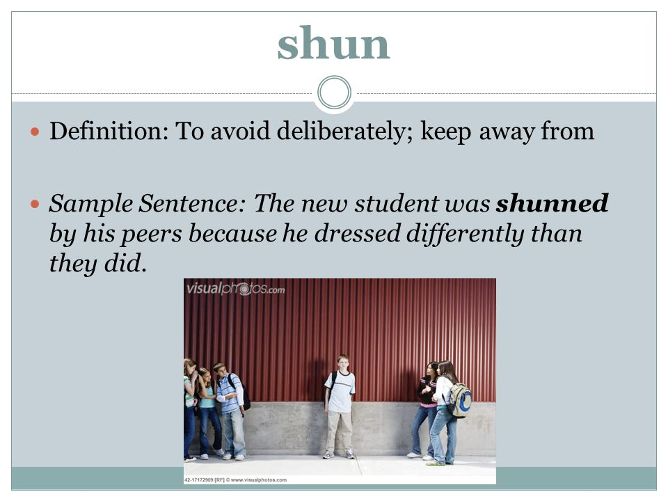 shun Definition: To avoid deliberately; keep away from