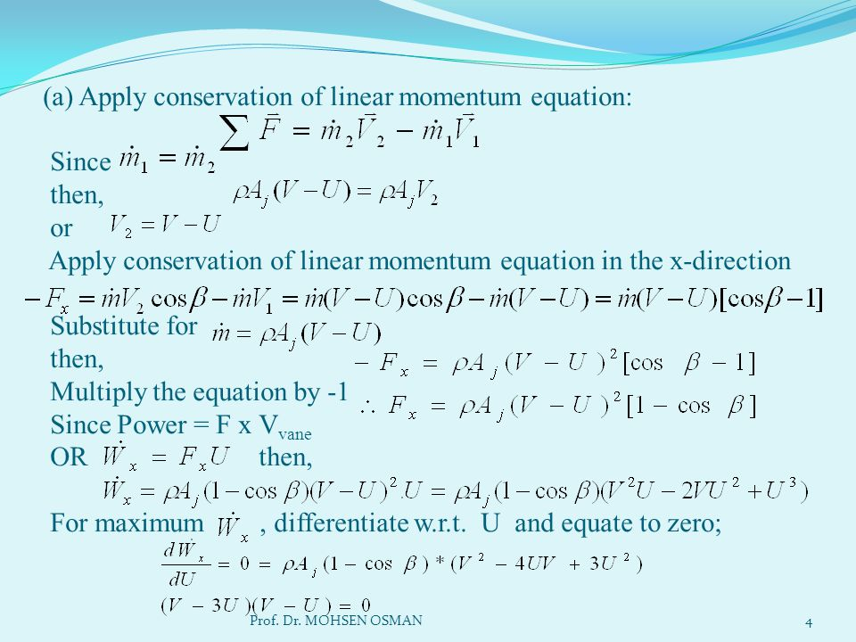 (a) Apply conservation of linear momentum equation: Since then, or Apply conservation of linear momentum equation in the x-direction Substitute for then, Multiply the equation by -1 Since Power = F x Vvane OR then, For maximum , differentiate w.r.t. U and equate to zero;