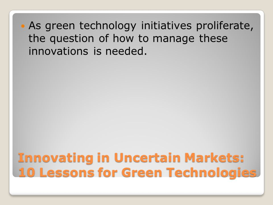 Innovating in Uncertain Markets: 10 Lessons for Green Technologies