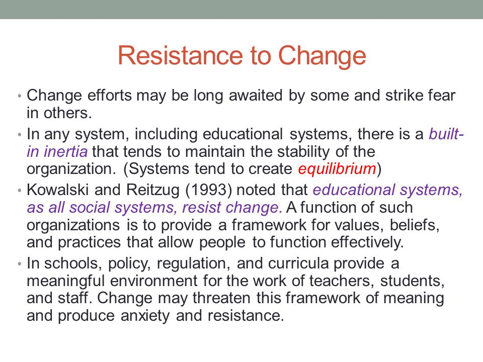 Resistance to Change Change efforts may be long awaited by some and strike fear in others.