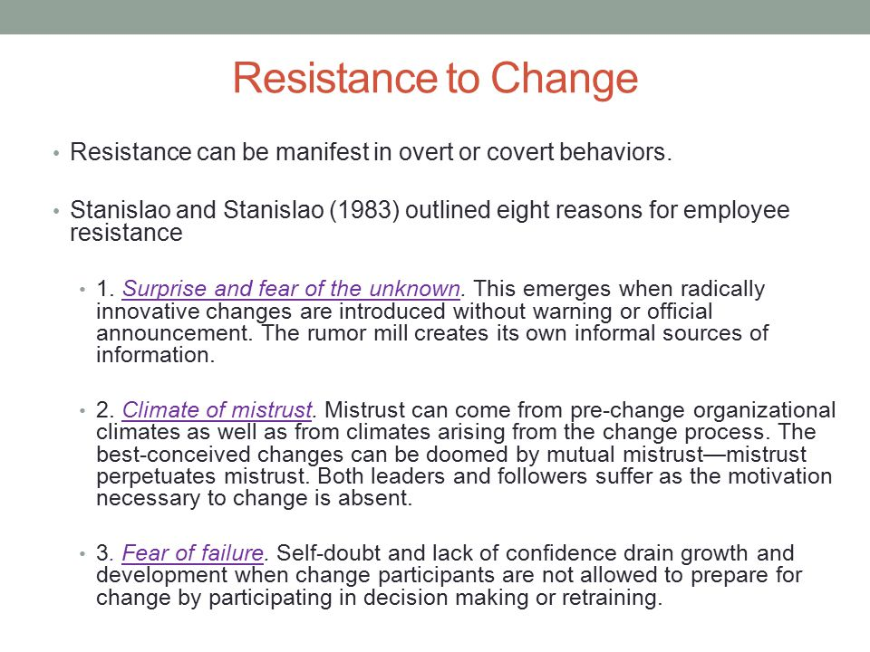 Resistance to Change Resistance can be manifest in overt or covert behaviors.