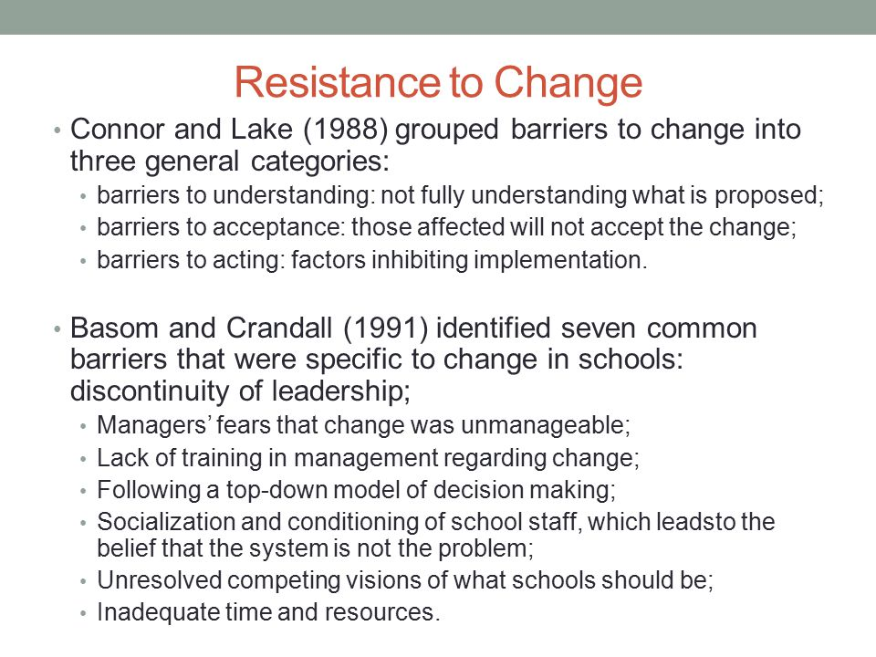 Resistance to Change Connor and Lake (1988) grouped barriers to change into three general categories: