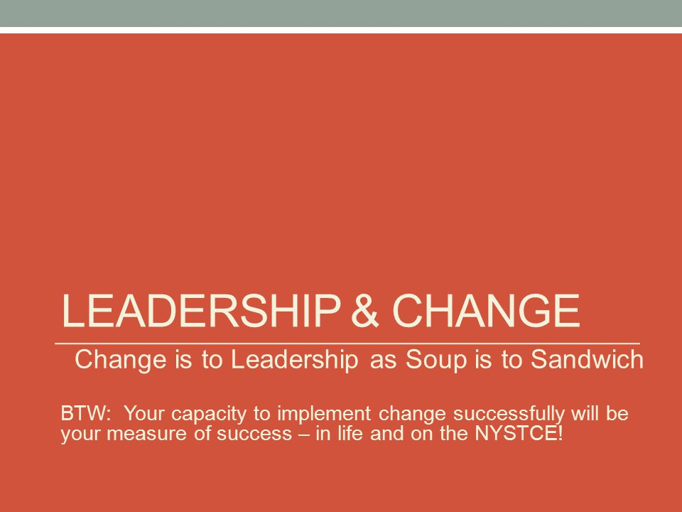 Change is to Leadership as Soup is to Sandwich