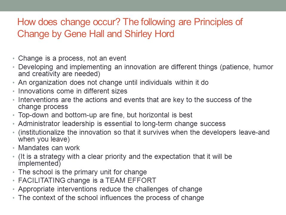 How does change occur The following are Principles of Change by Gene Hall and Shirley Hord