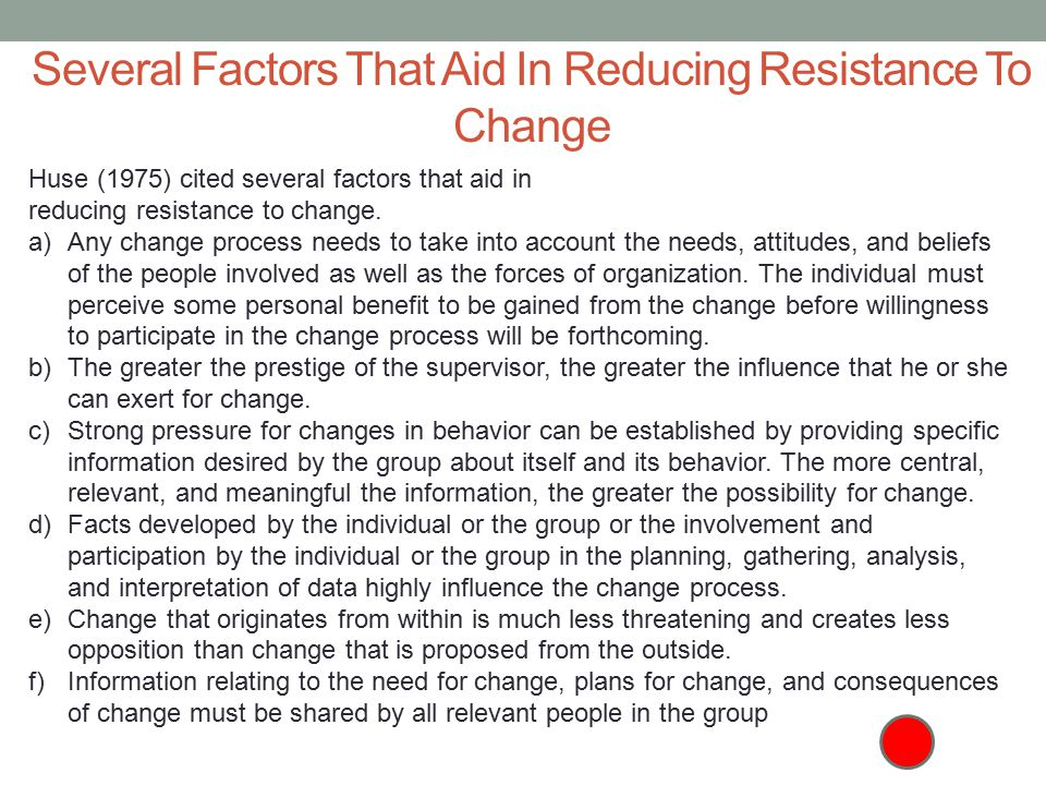 minimize resistance to change Figure 1 lists the most important forces for and resistance to change that   sometimes effective, it is usually better to reduce the resisting forces because.