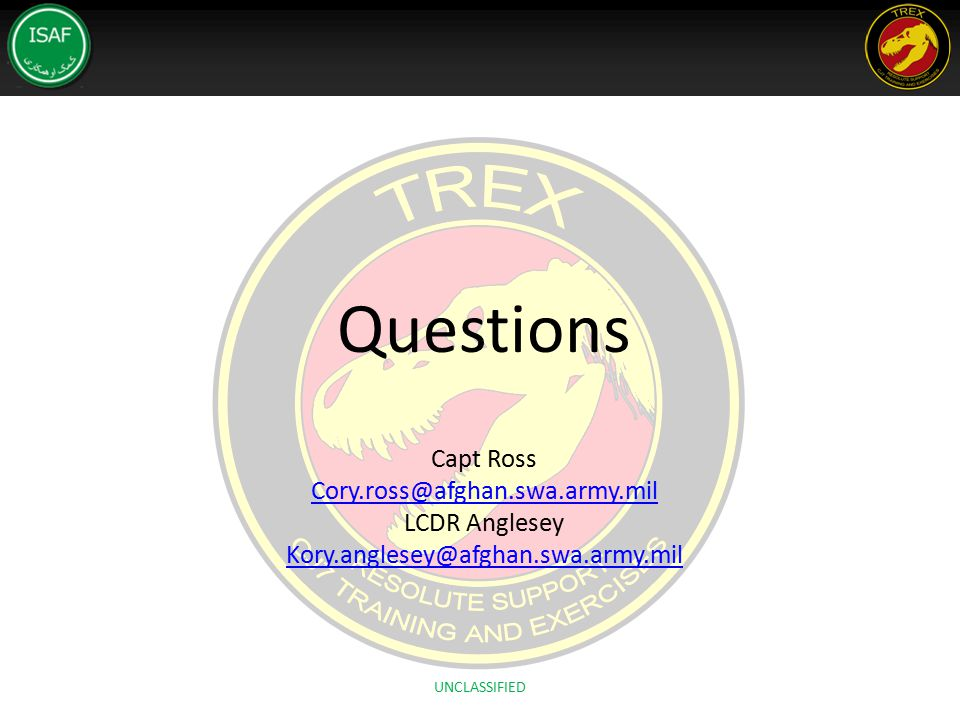 Questions Capt Ross Cory.ross@afghan.swa.army.mil LCDR Anglesey