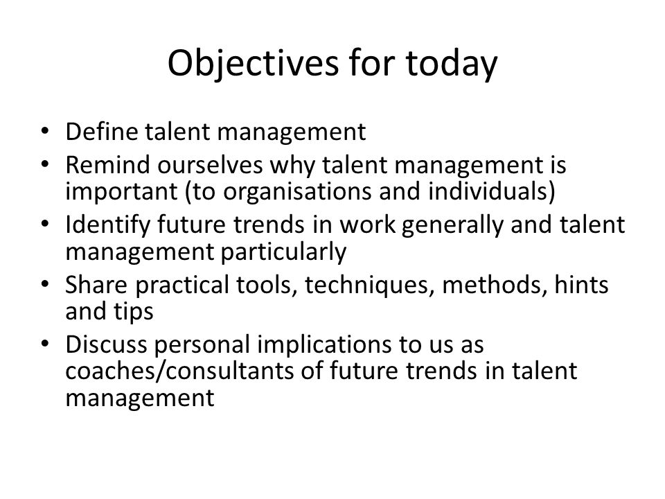 Objectives for today Define talent management