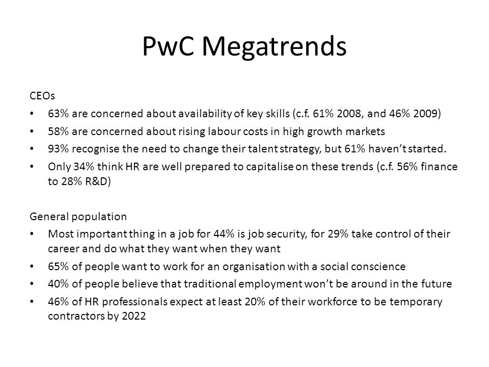 PwC Megatrends CEOs. 63% are concerned about availability of key skills (c.f. 61% 2008, and 46% 2009)