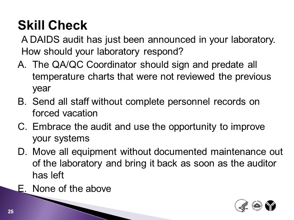 Skill Check A DAIDS audit has just been announced in your laboratory. How should your laboratory respond