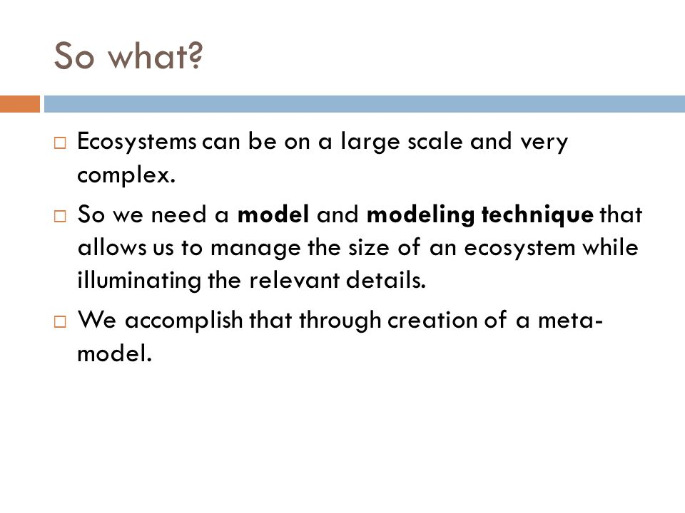 So what Ecosystems can be on a large scale and very complex.