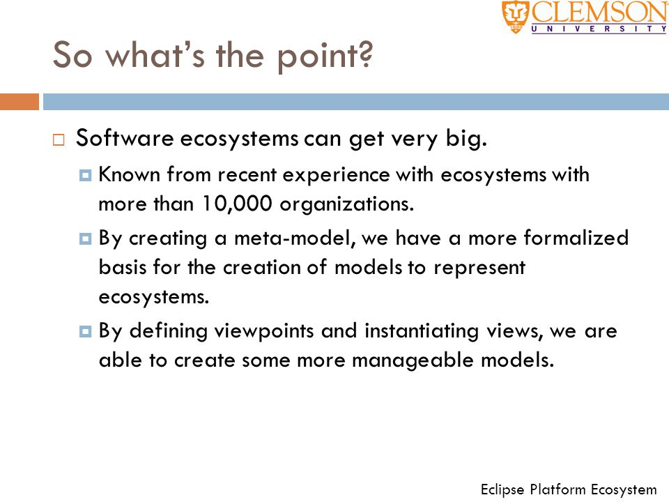 So what's the point Software ecosystems can get very big.