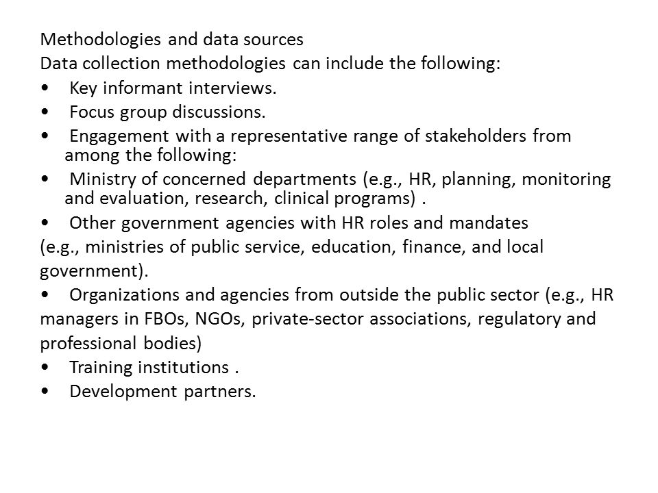 Methodologies and data sources Data collection methodologies can include the following: • Key informant interviews.