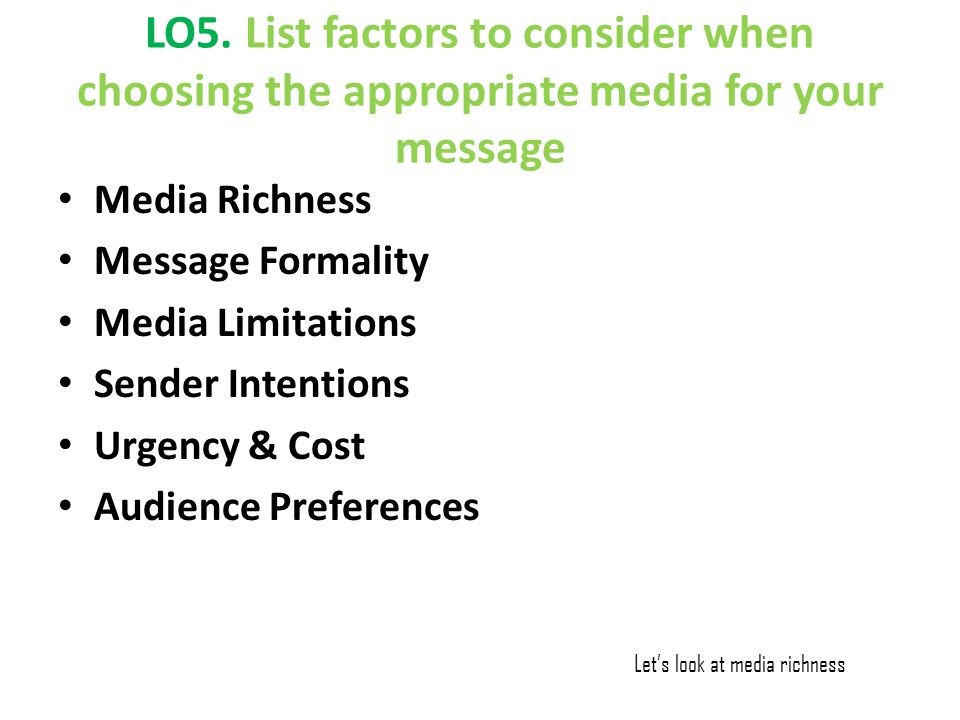 LO5. List factors to consider when choosing the appropriate media for your message