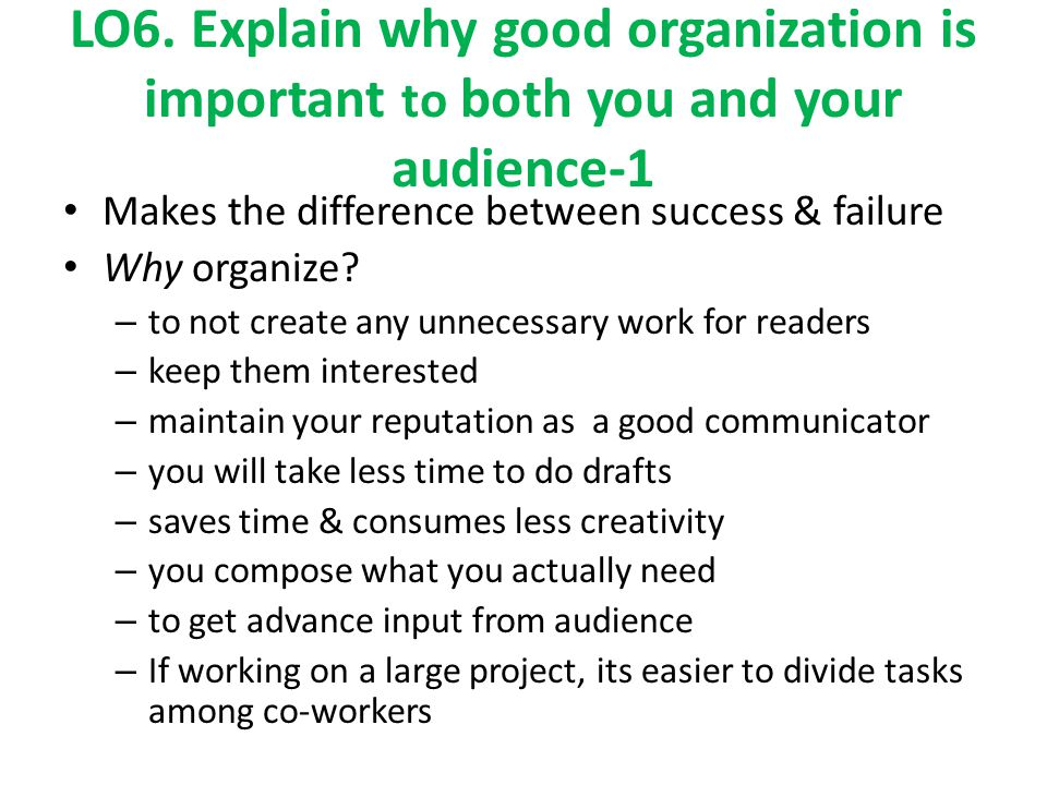 LO6. Explain why good organization is important to both you and your audience-1