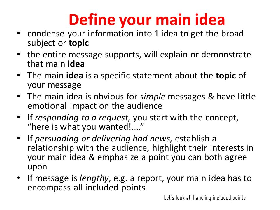 Define your main idea condense your information into 1 idea to get the broad subject or topic.