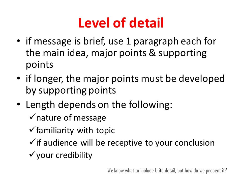 Level of detail if message is brief, use 1 paragraph each for the main idea, major points & supporting points.