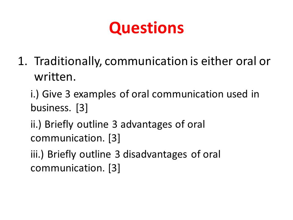 Questions Traditionally, communication is either oral or written.