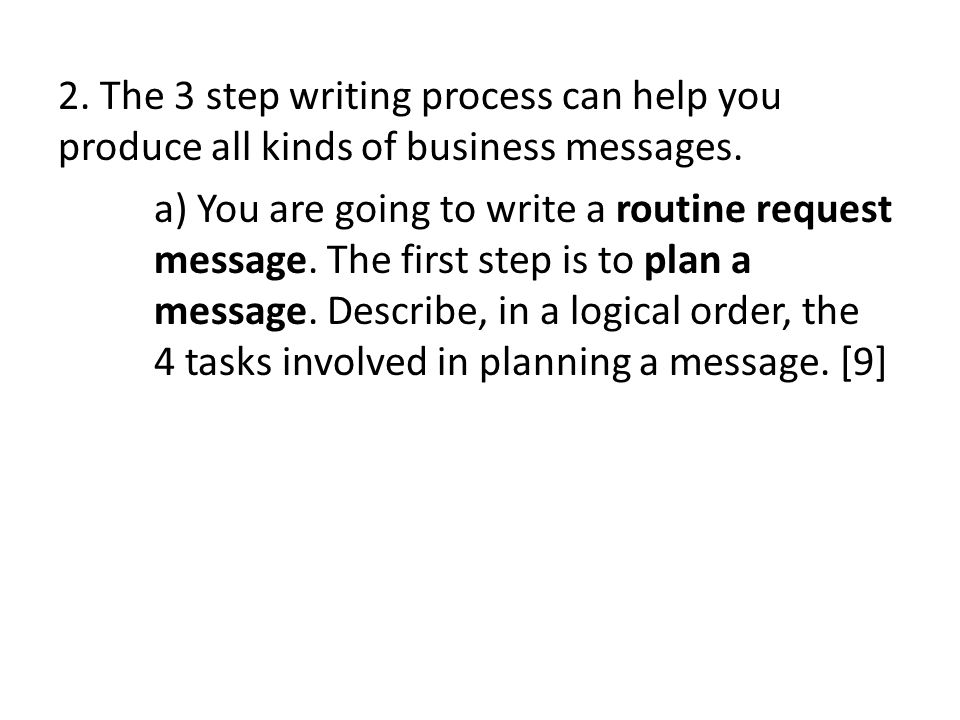 2. The 3 step writing process can help you produce all kinds of business messages.