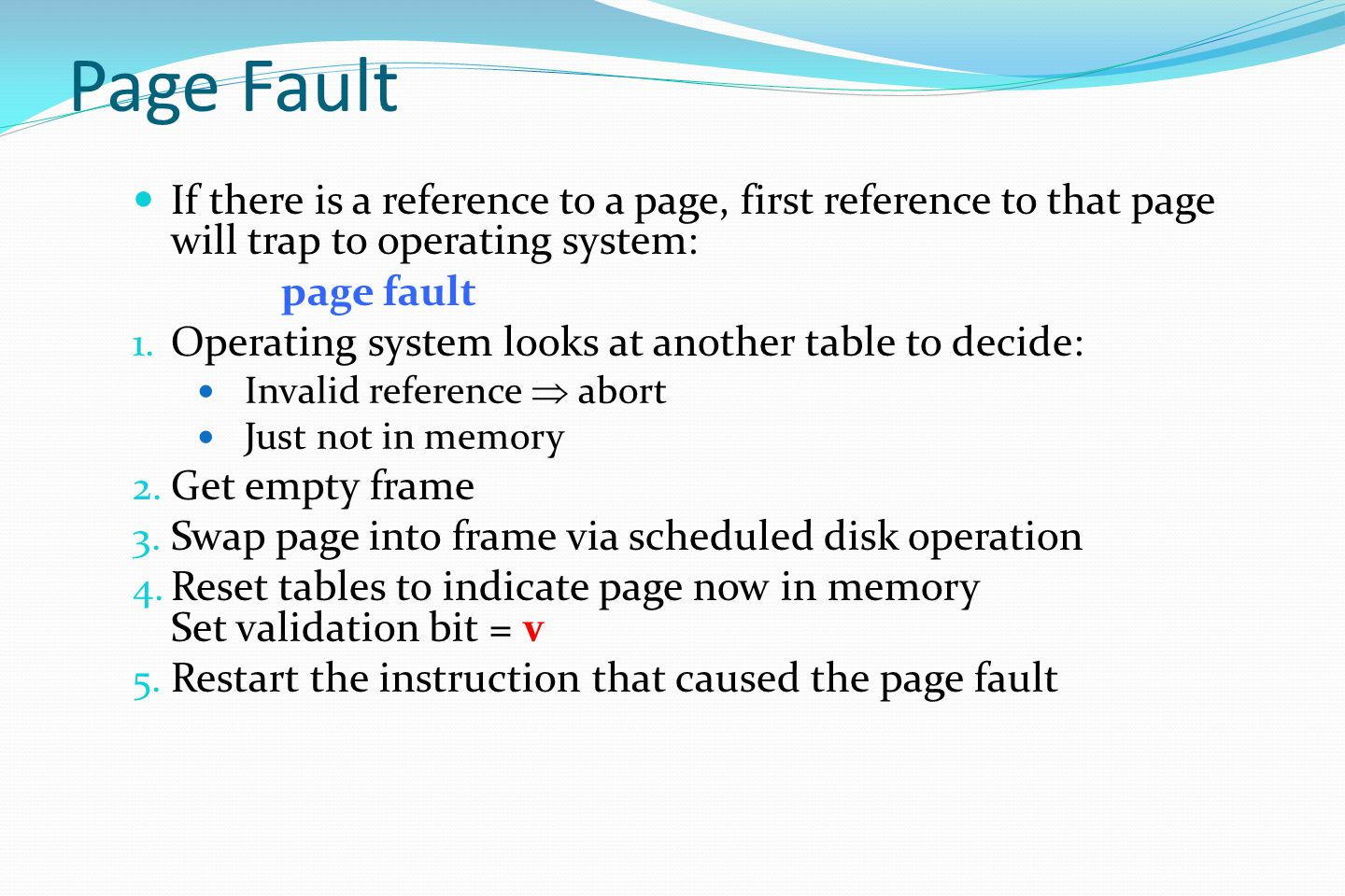 Page Fault If there is a reference to a page, first reference to that page will trap to operating system: