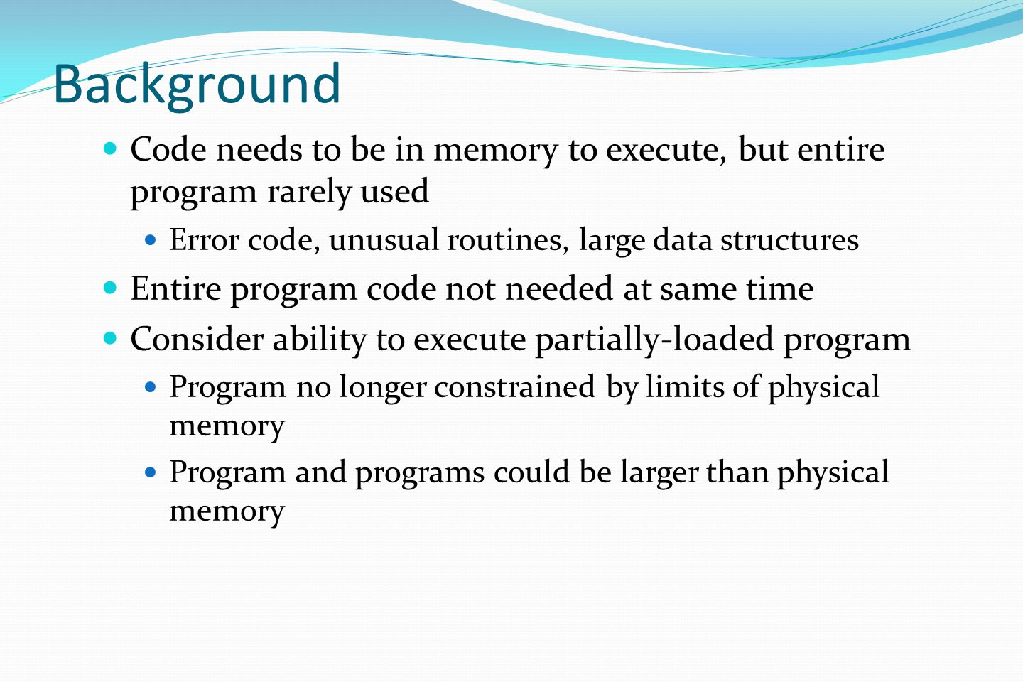 Background Code needs to be in memory to execute, but entire program rarely used. Error code, unusual routines, large data structures.
