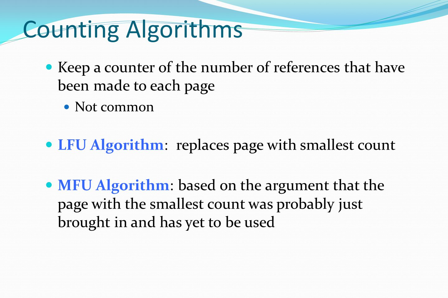 Counting Algorithms Keep a counter of the number of references that have been made to each page. Not common.