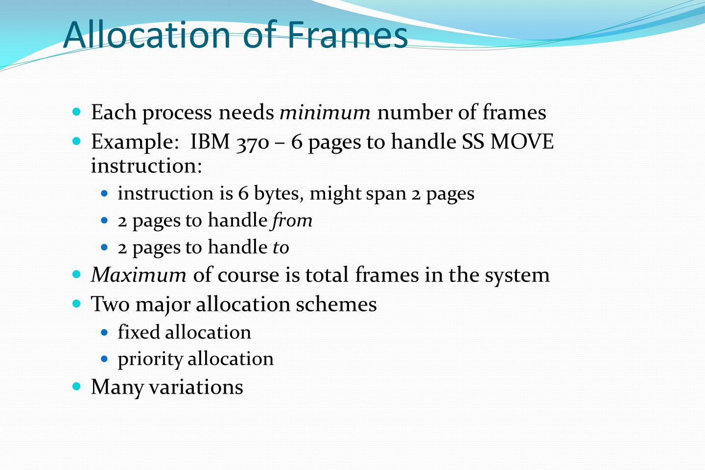 Allocation of Frames Each process needs minimum number of frames