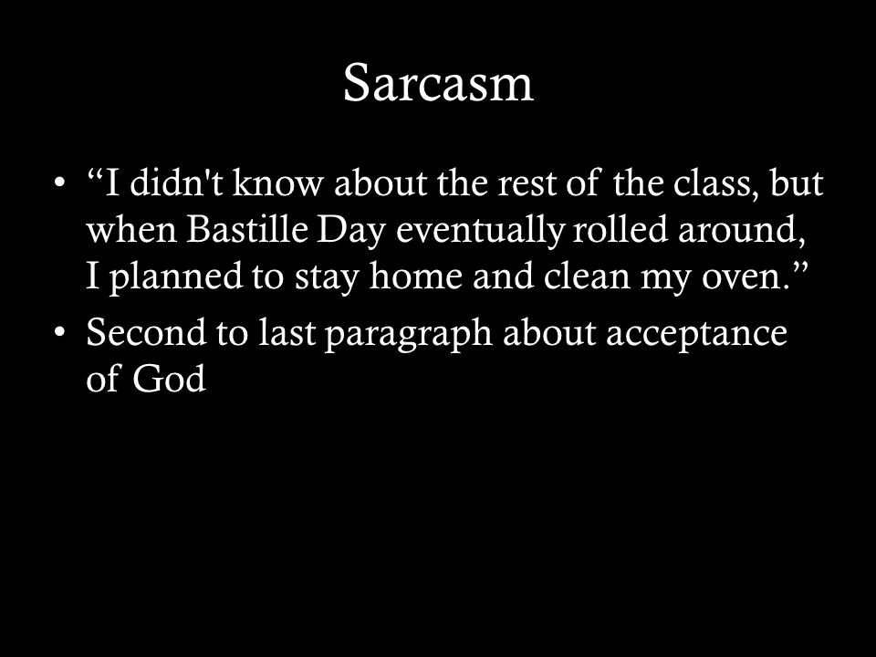 Sarcasm I didn t know about the rest of the class, but when Bastille Day eventually rolled around, I planned to stay home and clean my oven.